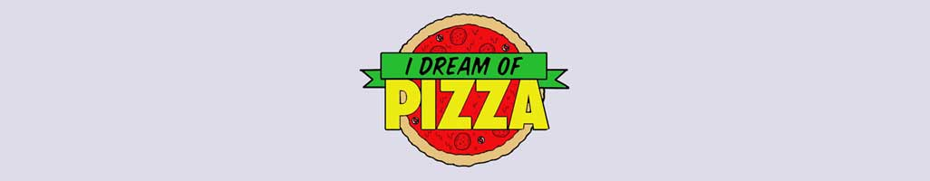 I Dream Of Pizza