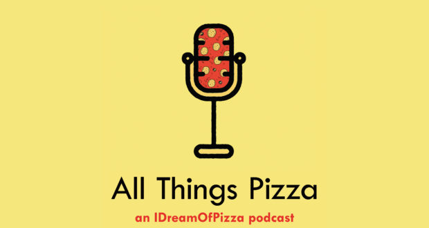 IDreamOfPizza Launches A Podcast: ALL THINGS PIZZA